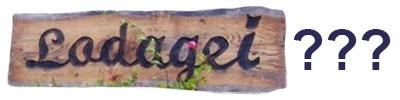 Holzschild mit der Aufschrift 'Lodagei'